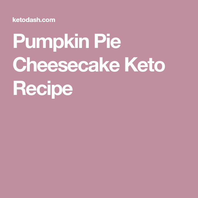 Pumpkin Pie Cheesecake Keto Recipe