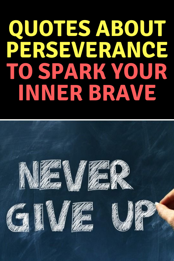 50 Quotes About Perseverance To Spark Your Inner Brave