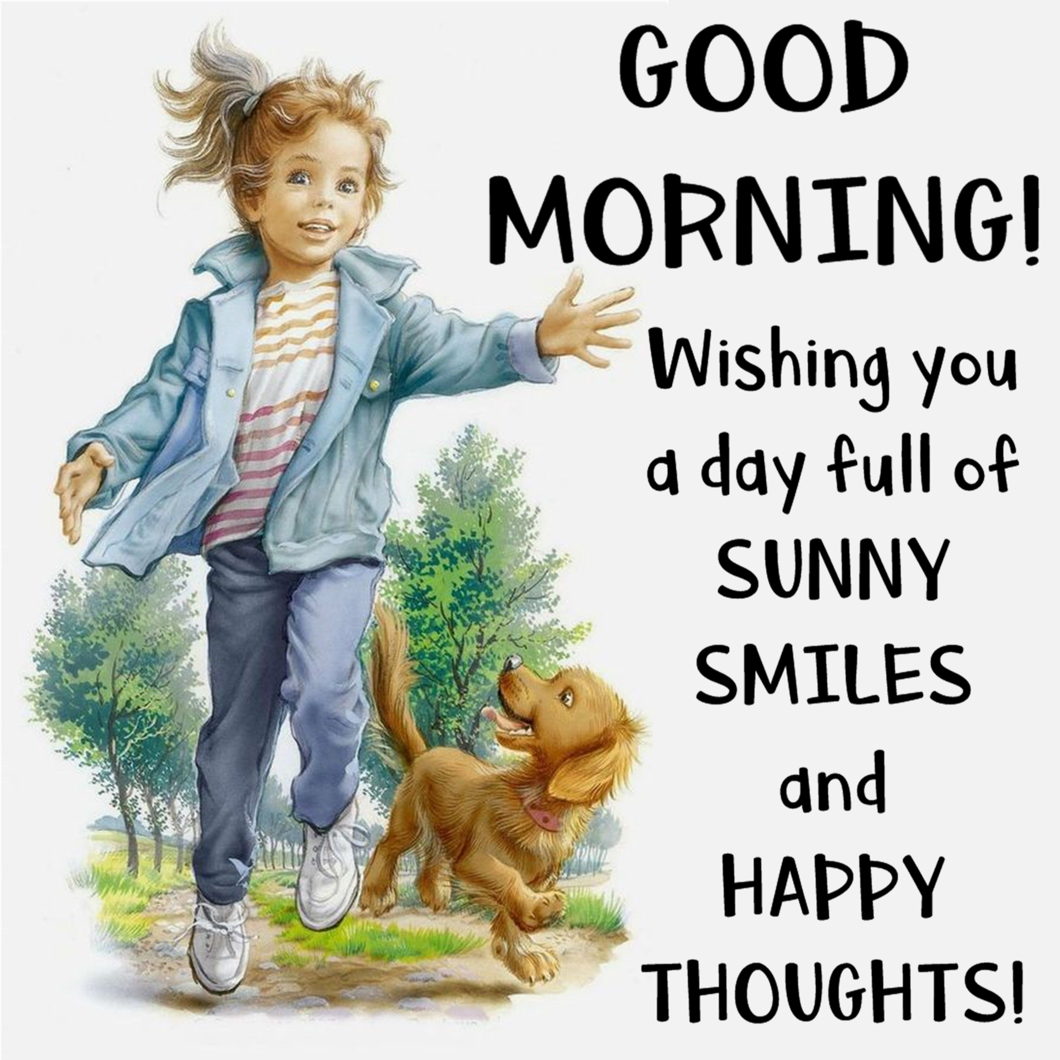 Good Morning Wishing You A Day Full Of Sunny Smiles And Happy Thoughts Morning Quotes Funny Happy Good Morning Quotes Cute Good Morning