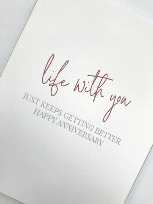 Wish a happy anniversary to the person you love doing life with! CARD DETAILS Letterpress greeting card with kraft envelope A2 (4.25x5.5 when folded) greeting card on 100% cotton white paper Blank Inside Made in the USA [custom tab] MAIL IT FOR ME We'll hand-write your message and send your card straight to your loved one, anywhere within the U.S. at no additional charge (that's right, postage is on us!). Just include your recipient's name and address and your short message (must easily fit with