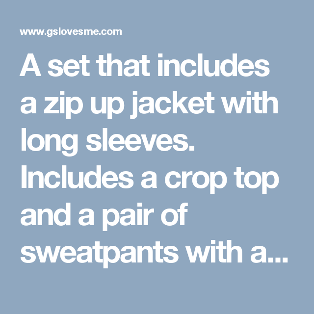 A set that includes a zip up jacket with long sleeves. Includes a crop top and a pair of sweatpants with a drawstring waist. Solid colored on all items.