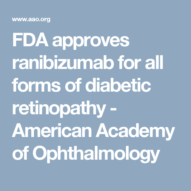 Fda Approves Ranibizumab For All Forms Of Diabetic Retinopathy