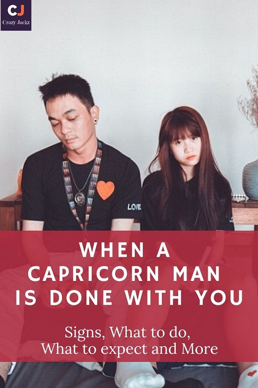 When a Capricorn Man is Done With You | Signs, What to do