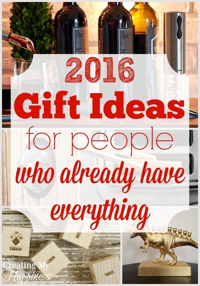 Gift Ideas for People Who Already Have Everything ~ 2016 ...