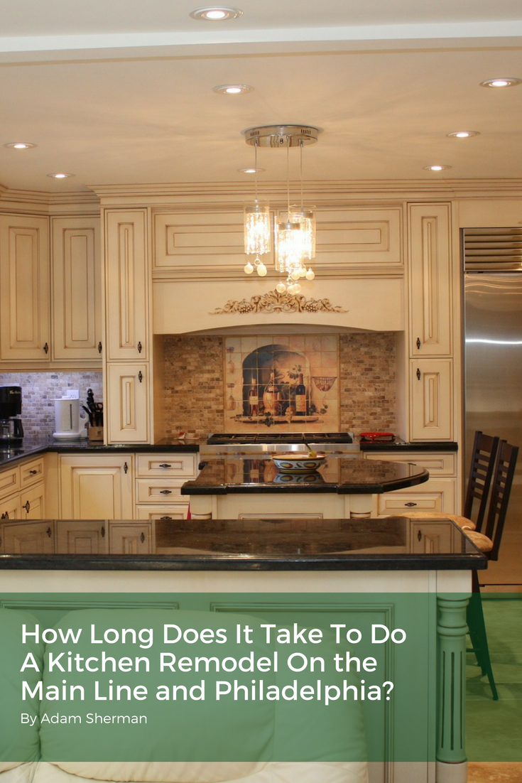 How Long Does It Take To Do A Kitchen Remodel On the Main Line and ...
