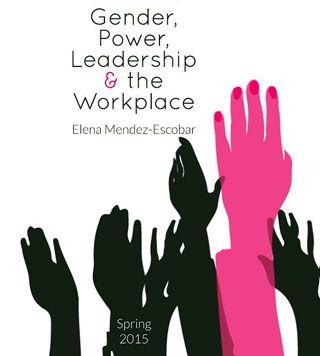Gender Power Leadership And The Workplace Leadership Gender Studies Gender