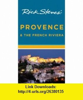Rick Steves Provence and the French Riviera (9781612380087) Rick Steves, Steve Smith , ISBN-10: 1612380085  , ISBN-13: 978-1612380087 ,  , tutorials , pdf , ebook , torrent , downloads , rapidshare , filesonic , hotfile , megaupload , fileserve