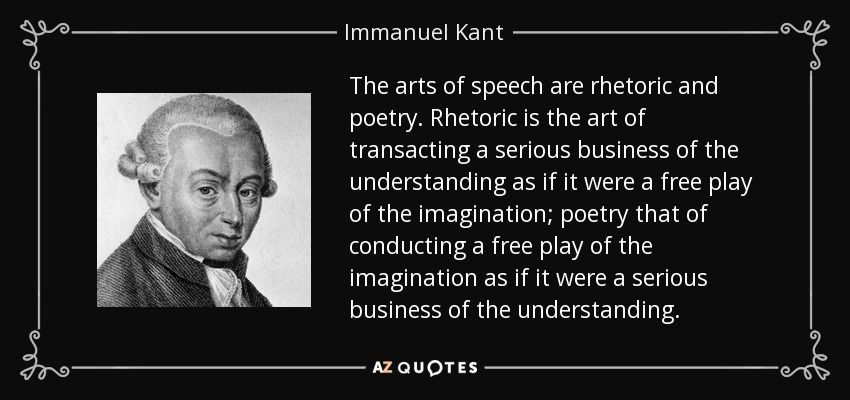 The Arts Of Speech Are Rhetoric And Poetry Rhetoric Is The Art Of Transacting A Serious Business Of The Understanding As If It Were A Free Play Of The Gedachten