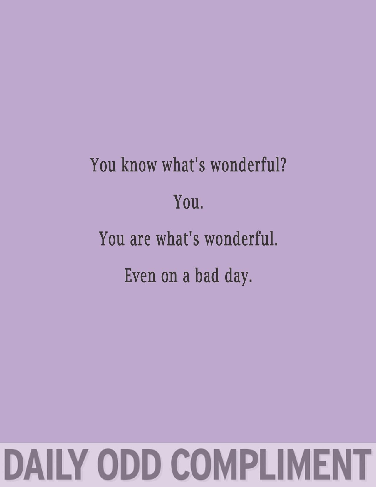 Even On A Bad Day Daily Odd Odd Compliment Daily Odd Compliment
