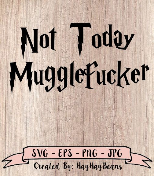 Download Not today mugglefucker svg, harry potter inspired svg ...