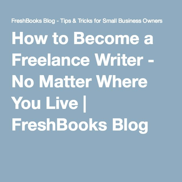 How to Become a Freelance Writer - No Matter Where You Live ...