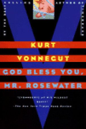 God Bless You, Mr. Rosewater by Kurt Vonnegut...My favorite Vonnegut.  The charitable Mr. Rosewater.