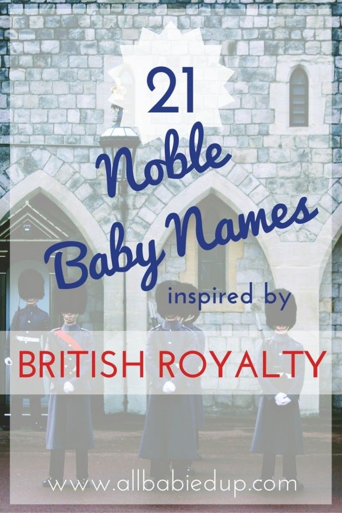 21 Noble Baby Names Inspired by British Royalty - ALL BABIED UP