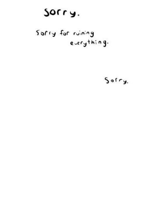 I Am Sorry For Everything Sorry For Ruining Your Life I Didn T Mean To Sorry Quotes Sorry For Everything Me Quotes