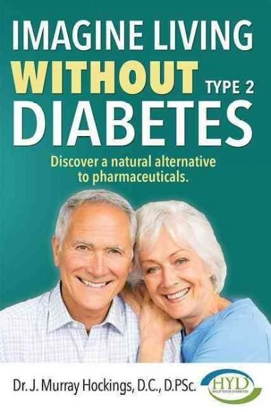 Imagine Living Without Type 2 Diabetes: Discover a Alternative to Pharmaceuticals