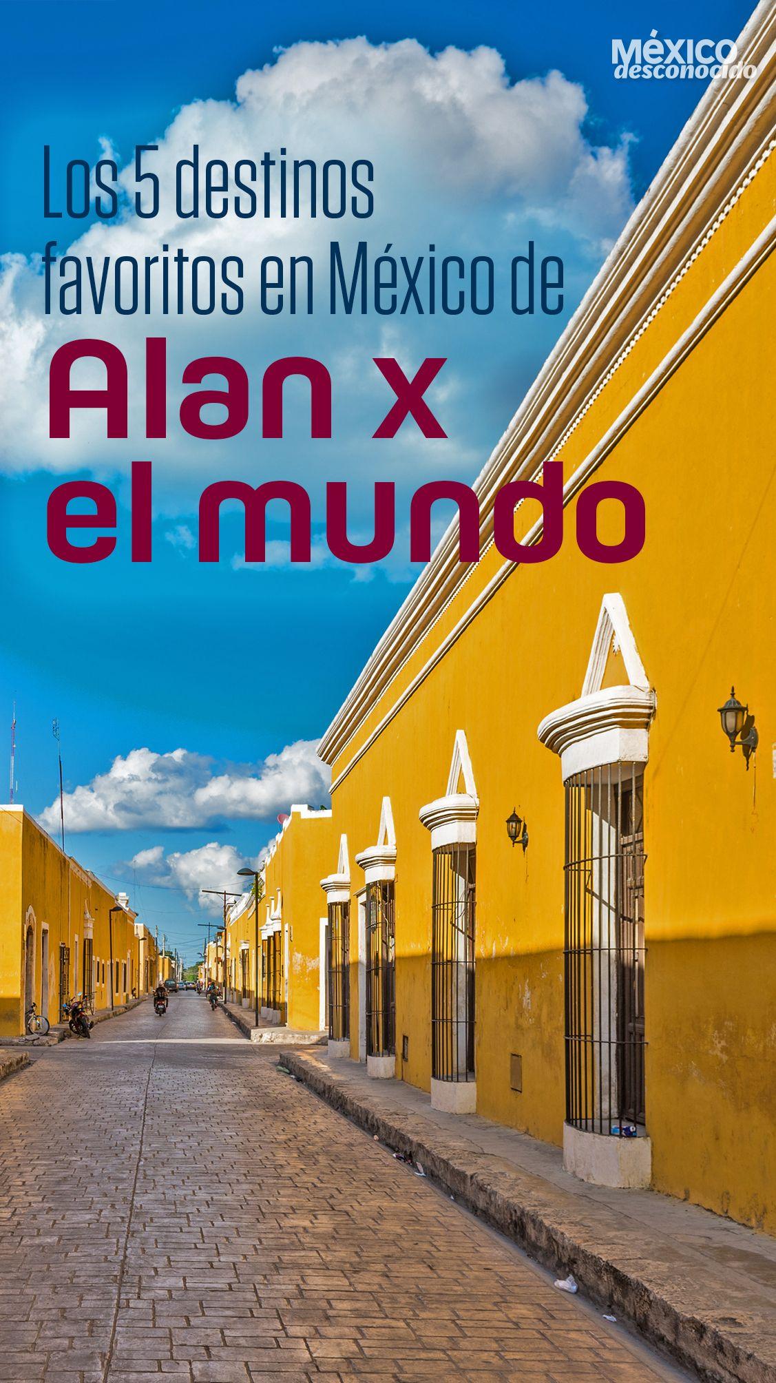 Los 5 Destinos Favoritos De México De Alan X El Mundo México Desconocido Turismo En Mexico Mexico Lugares Turisticos Lugares Para Viajar