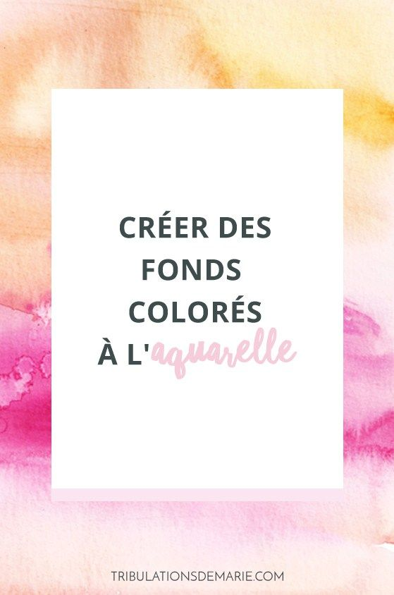 Creer Des Fonds Colores A L Aquarelle Aquarelle Crayons