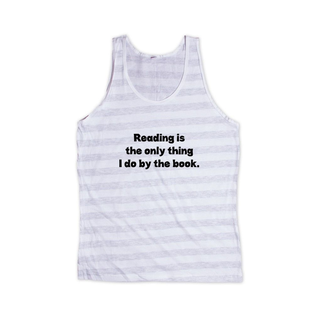 Reading Is The Only Thing I Do By The Book Novels Nerds Nerd Nerdy Geek School Read Geeky Play On Words Pun Puns SGAL10 Men's Tank