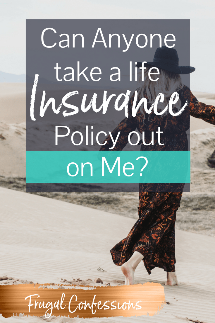 Can You Take A Life Insurance Policy Out On Anyone Life