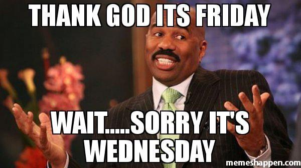 Thank God Its Friday Wait Sorry It S Wednesday Steve Harvey