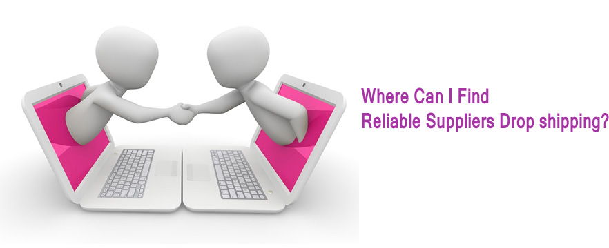 Where can I find reliable Suppliers Drop shipping