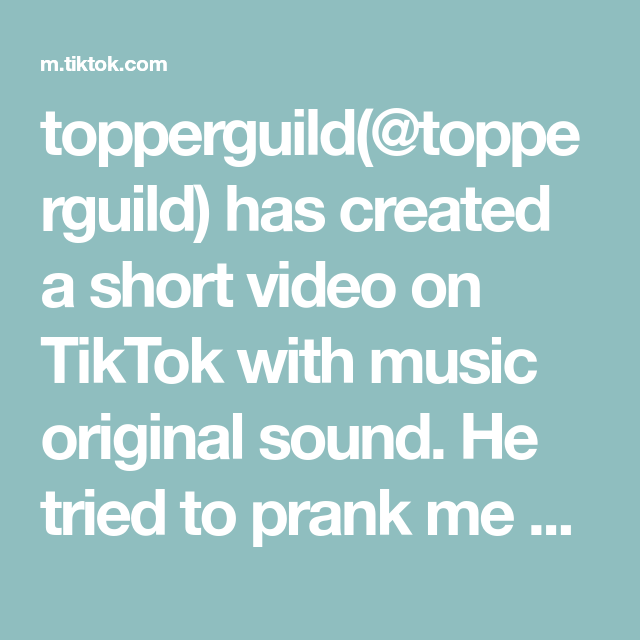Topperguild Topperguild Has Created A Short Video On Tiktok With Music Original Sound He Tried To Prank Me And It Backfired Funny Faces My Step Mom Music