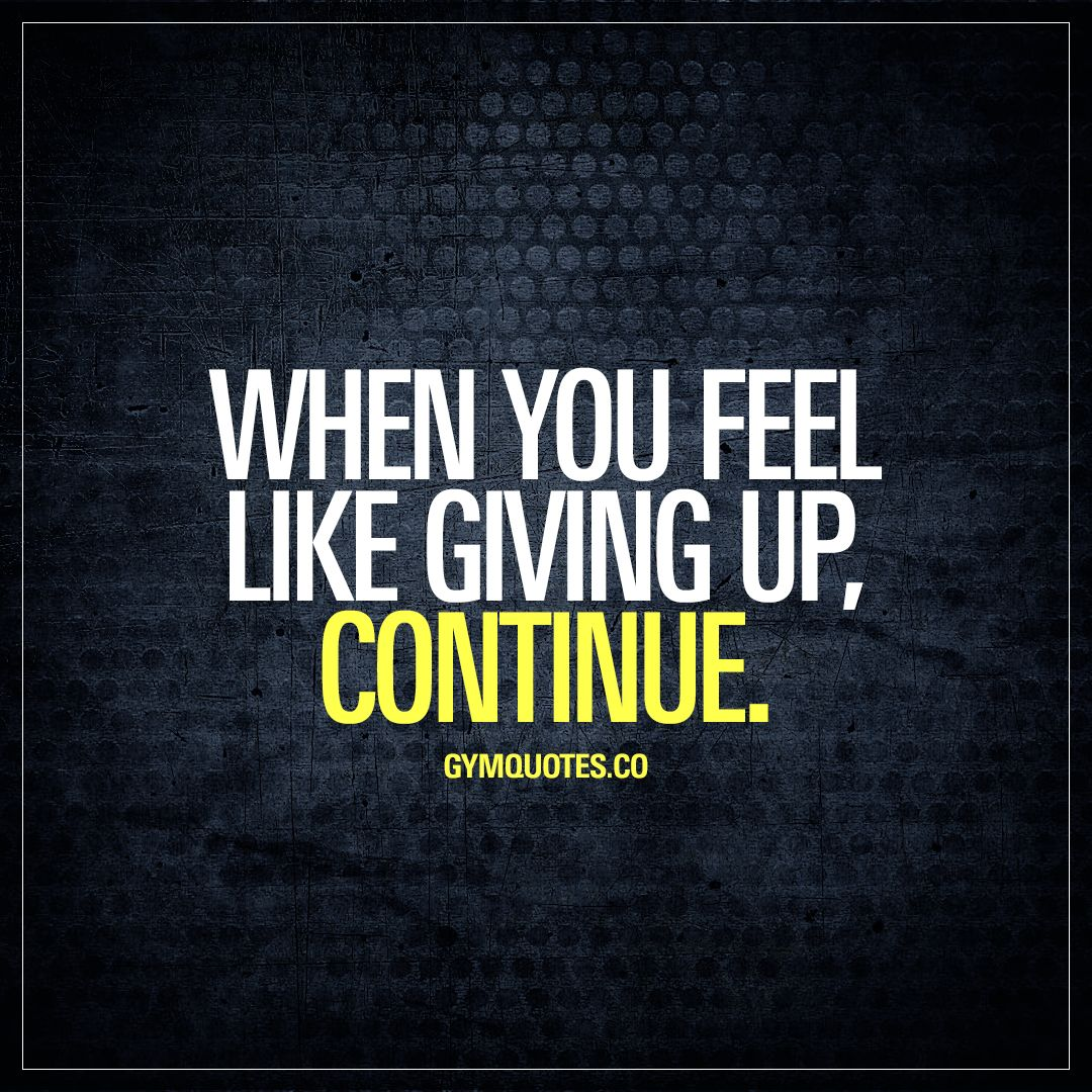 Motivational Inspirational Quotes: When You Feel Like Giving Up, Continue