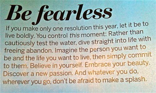Be fearless in 2012! ohhhh how I hope I can get back this, this year!