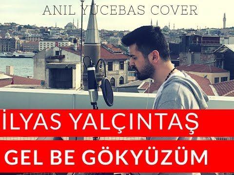 Ilyas Yalcintas Gel Be Gokyuzum Cover By Anil Gelin