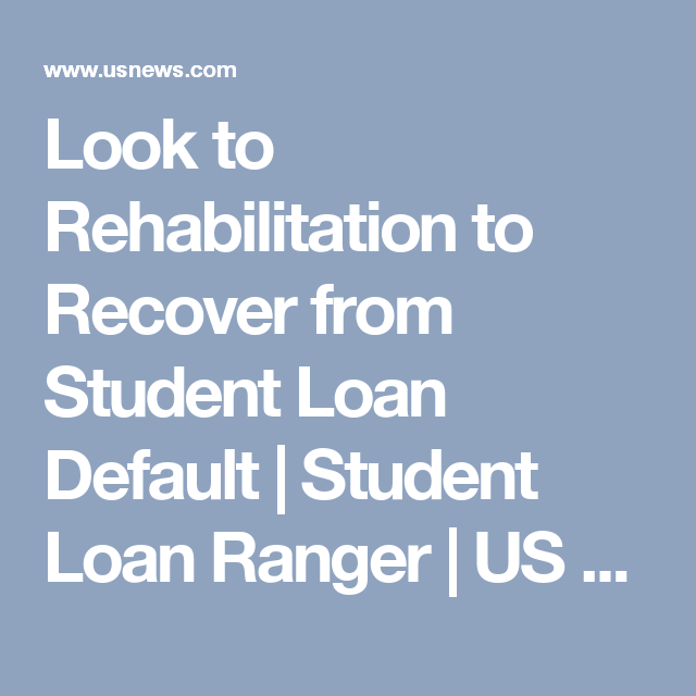What To Know About Student Loan Rehabilitation Student Loans