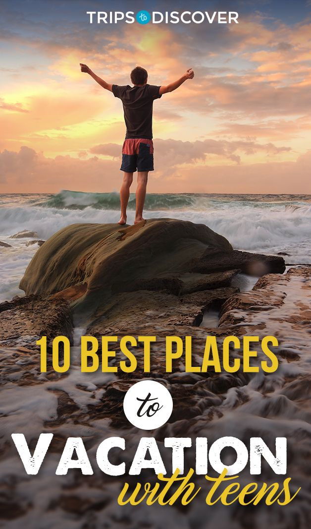 Top 10 Places To Vacation With Teens Best Family Vacation Spots