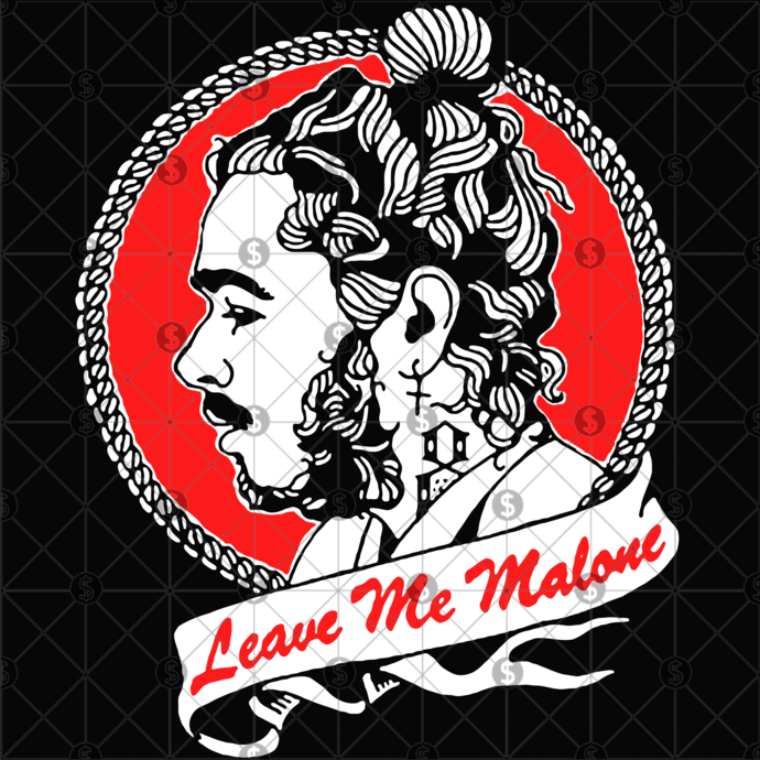 Post Malone Leave: Leave Me Malone Svg