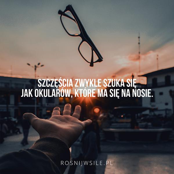 Szczęścia Zwykle Szuka Się Jak Okularów Które Ma Się Na