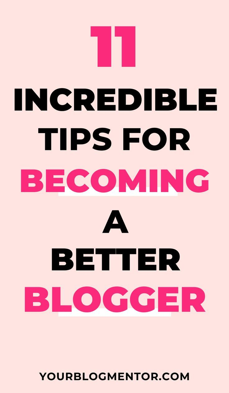 11 Lesser Known Tips For Becoming A Better Blogger Tips How To