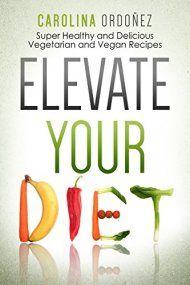 Elevate your diet by carolina ordoez ebook deal recent ebook elevate your diet by carolina ordoez ebook deal fandeluxe Gallery