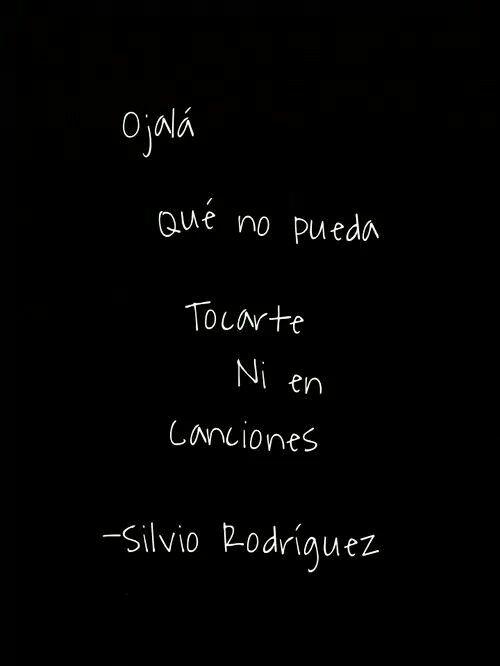 Ojalá Silvio Rodríguez Frases Bonitas Frases Sabias Frases De Canciones