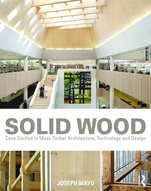 Solid Wood: Case Studies in Mass Timber Architecture, Technology and Design by Joseph Mayo. In the last decade, a resurgence of wood architecture has occurred and it has moved from primarily single-family residences to rivalling concrete and steel in diverse types  of buildings.
