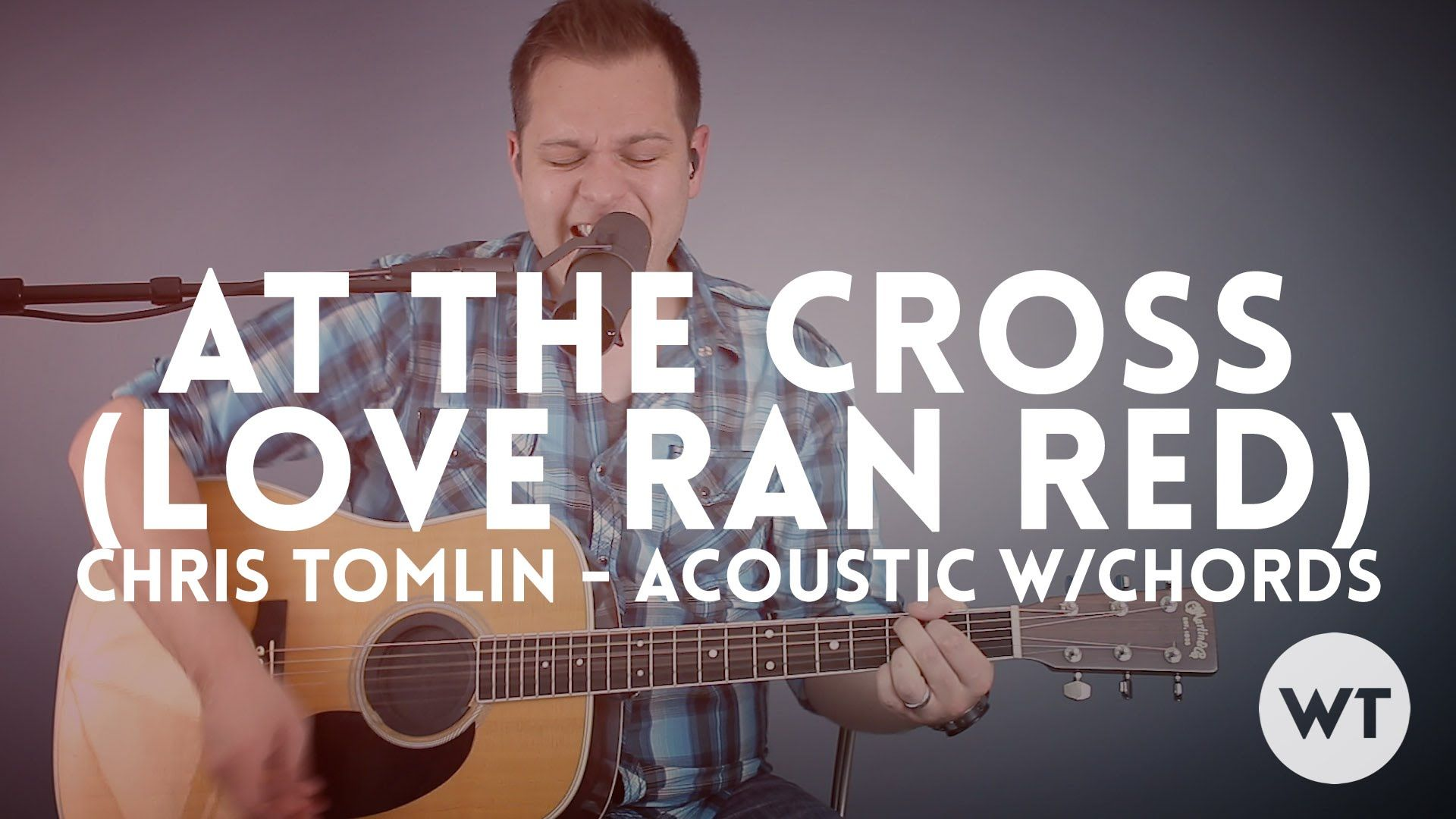 At The Cross Love Ran Red Chris Tomlin Acoustic With Chords