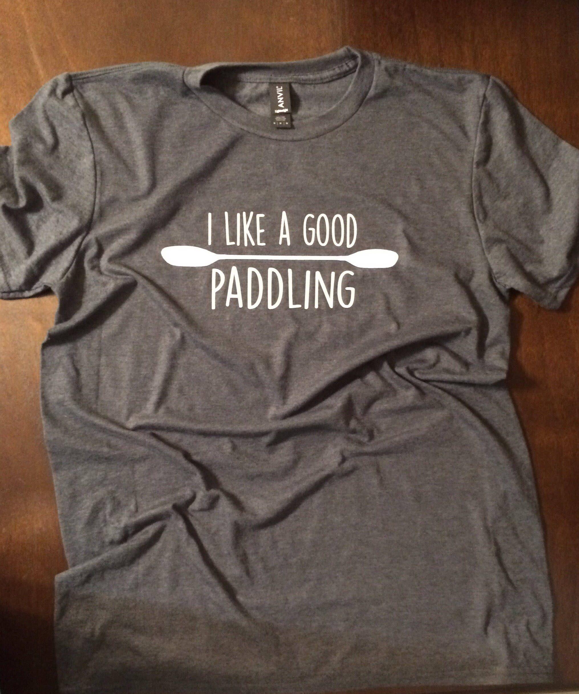 I Like A Good Paddling T Shirt Yak Shirt Kayak Shirt Nature Shirt