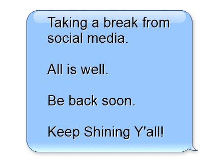 Taking a break from social media. All is well. Be back
