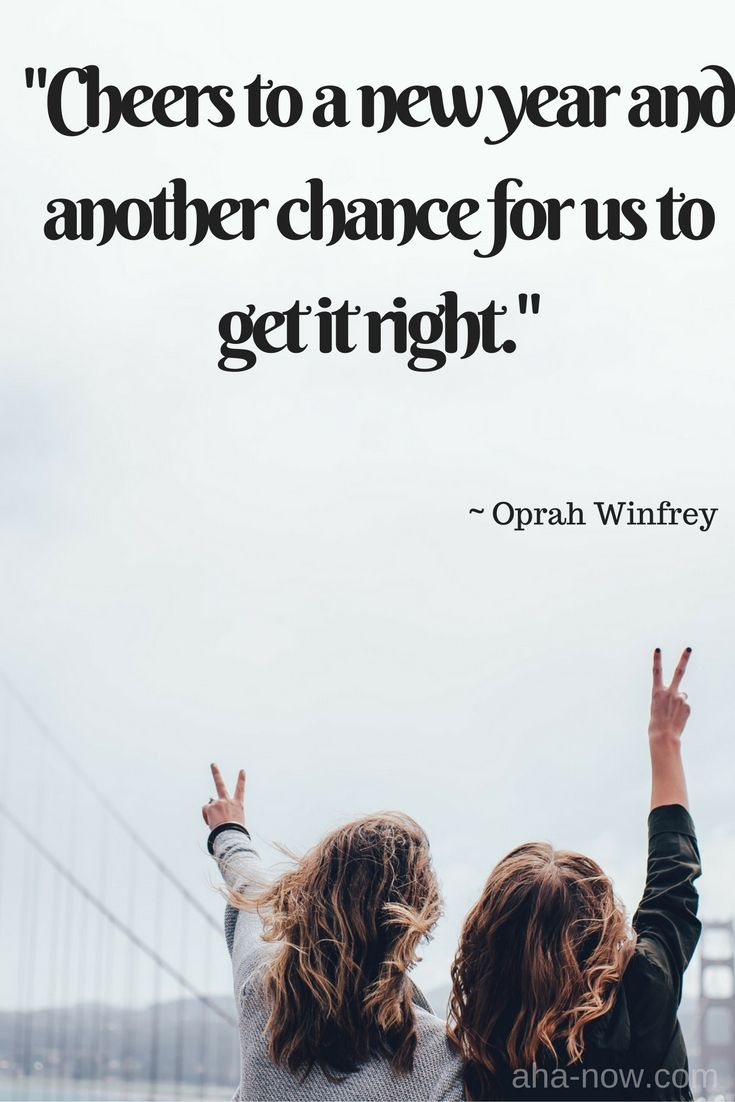 """Cheers to a new year and another chance for us to get it right."" ~ Oprah Winfrey"