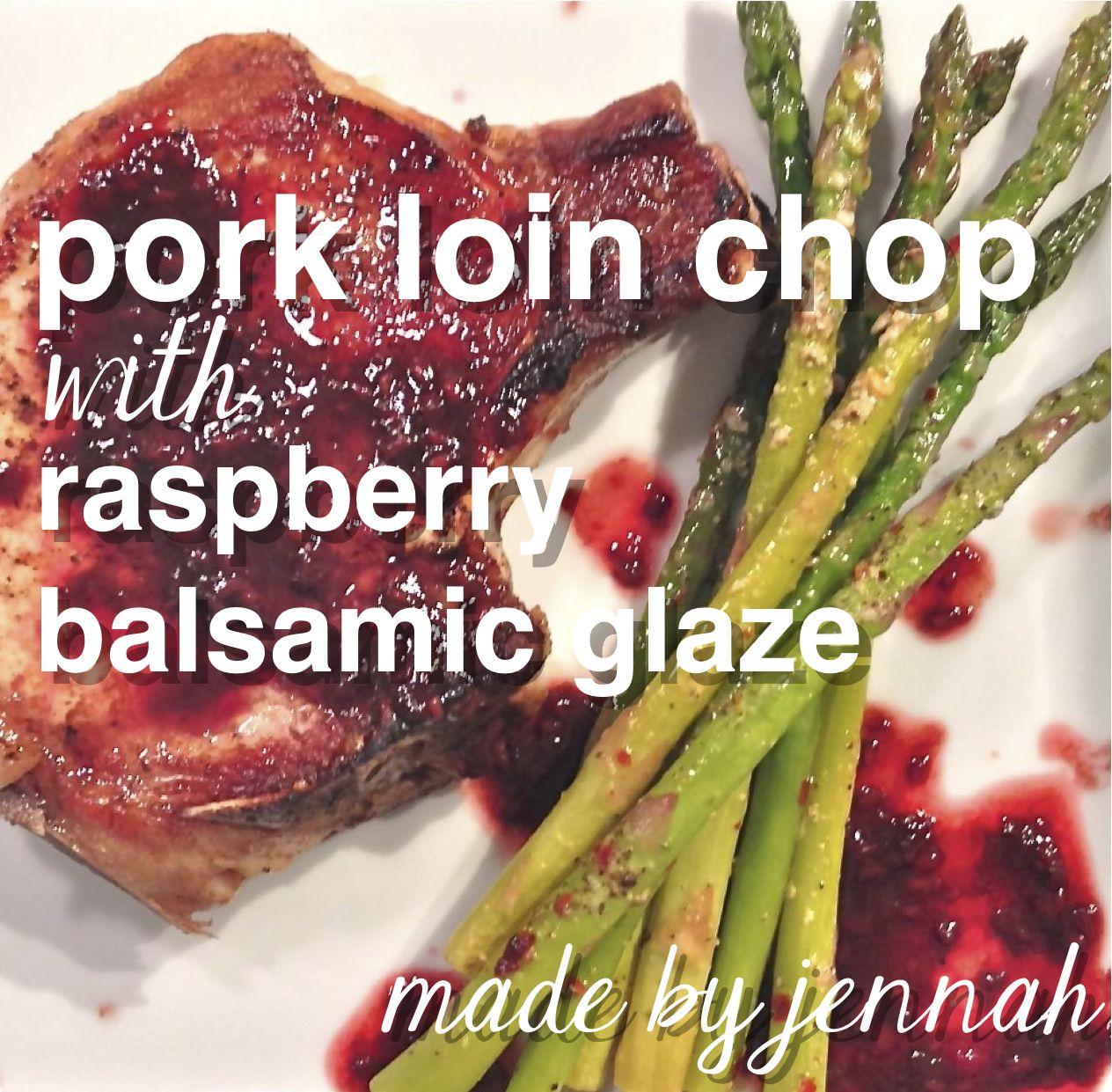 Pork Loin Chop with Raspberry Balsamic Glaze — Made By Jennah