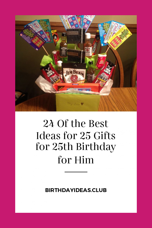 24 Of The Best Ideas For 25 Gifts For 25th Birthday For Him 25th Birthday 25th Birthday Gifts Birthday Baskets For Him