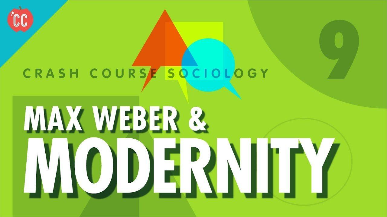 Max Weber Modernity Crash Course Sociology 9 Sociology