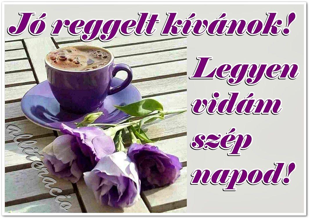 szép reggelt idézetek kávé, reggeli, JÓ REGGELT, SZÉP NAPOT! in 2020 | Good morning good