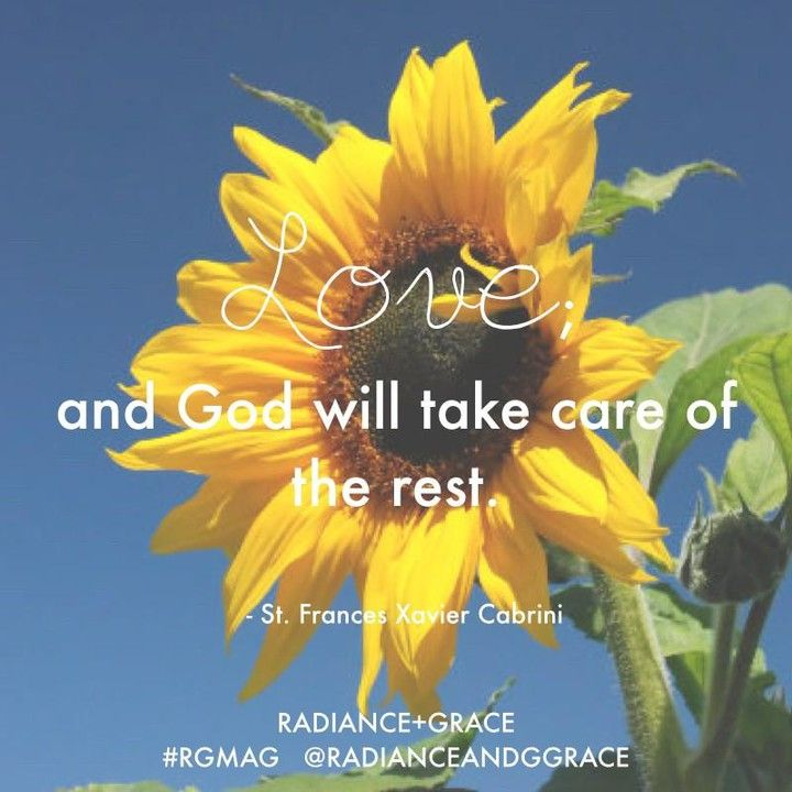 Love. And God will take care of the rest. - St. Frances Xavier Cabrini // #rgmag #stfrancescabrini #celebratethesacrament #catholic #sunflower #nature #love #marriageisbetweenonemanandonewoman