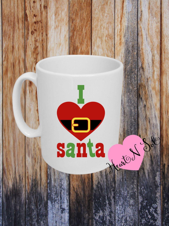 Santa, I LOVE Santa, Santa Mug, Santa Cup, Kids Mug, Hot Cocoa ...