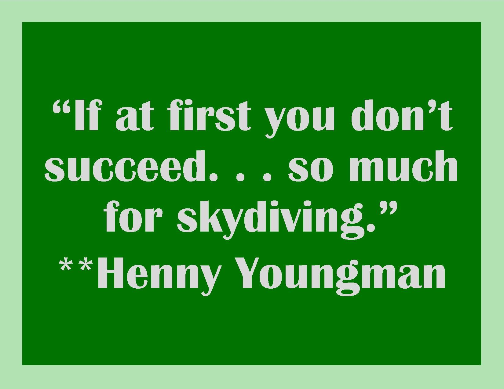 """If at first you don't succeed. . . so much for skydiving."" #youngman #quote #success"