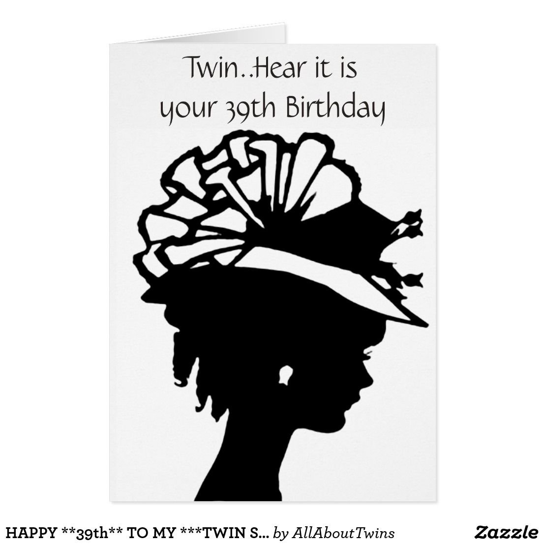HAPPY 39th TO MY TWIN SISTER BIRTHDAY CARD