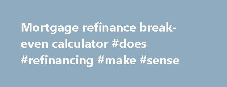 Mortgage refinance break-even calculator #does #refinancing #make